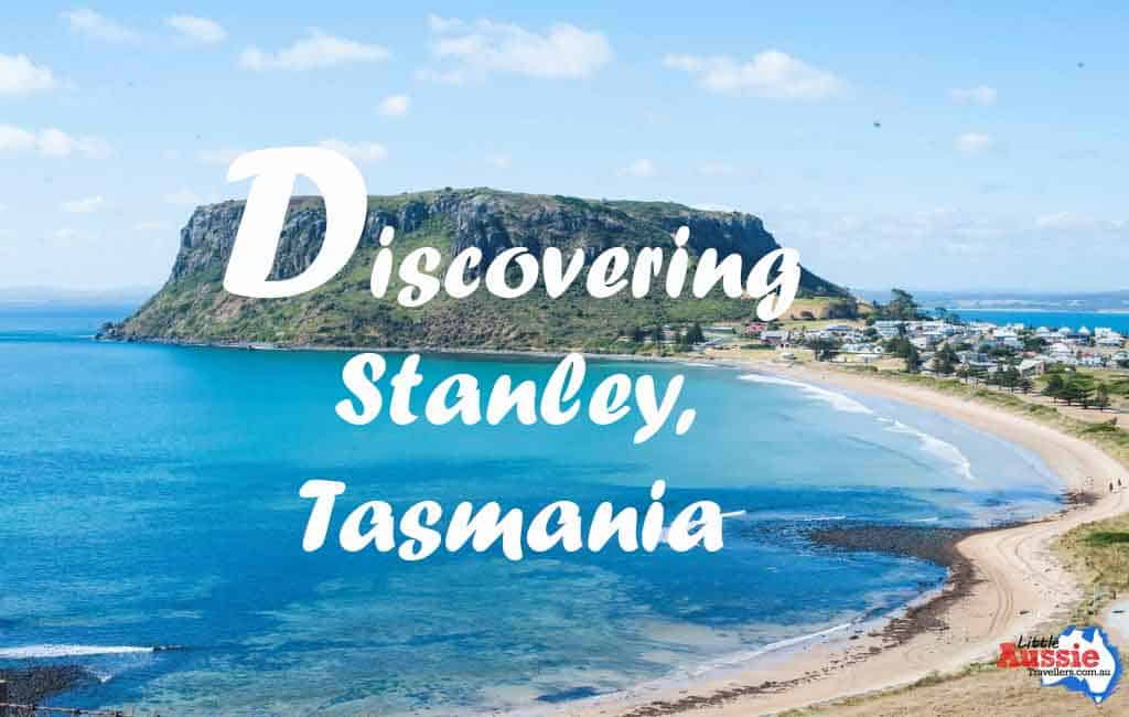 Things to do in Tasmania: Discovering Stanley