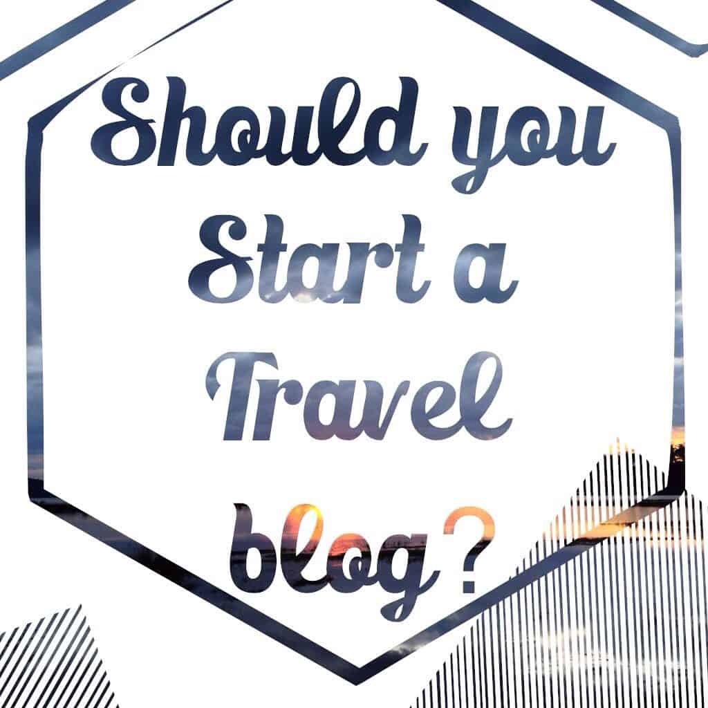 should you start a travel blog