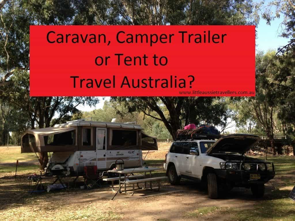 Caravan, Camper Trailer or Tent to Travel Australia?