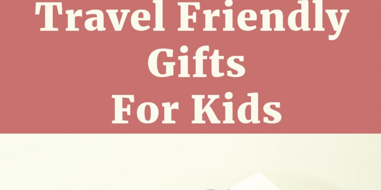 best travel gifts for kids