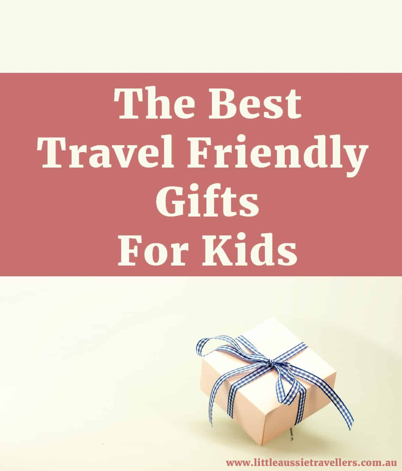 The Best Travel Gifts For Kids